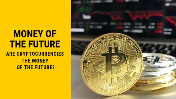 Are Cryptocurrencies the Money of the Future?