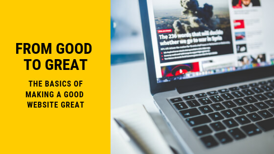 The Basics of Making a Good Website Great
