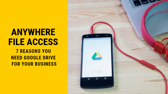 7 reasons you need Google Drive for your business