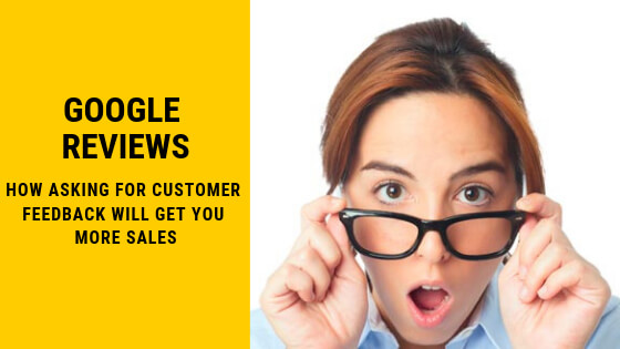 How asking your customers for a Google Review will get you more sales