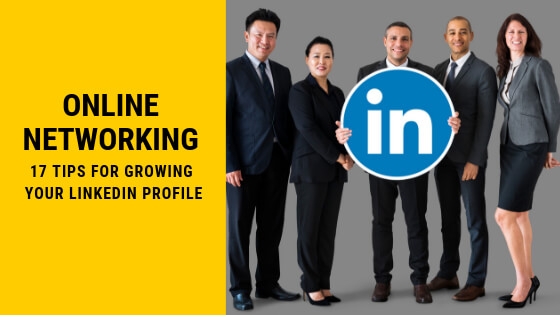 17 Tips For Growing Your LinkedIn Profile